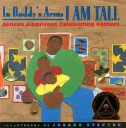 In Daddy's Arms I Am Tall By Steptoe, Javaka (ILT)