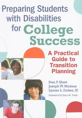 Preparing Students With Disabilities for College Success By Shaw, Stan F. (EDT)/ Madaus, Joseph W., Ph.d. (EDT)/ Dukes, Lyman L., III, Ph.d. (EDT)/ Clark, Gary M. (FRW)